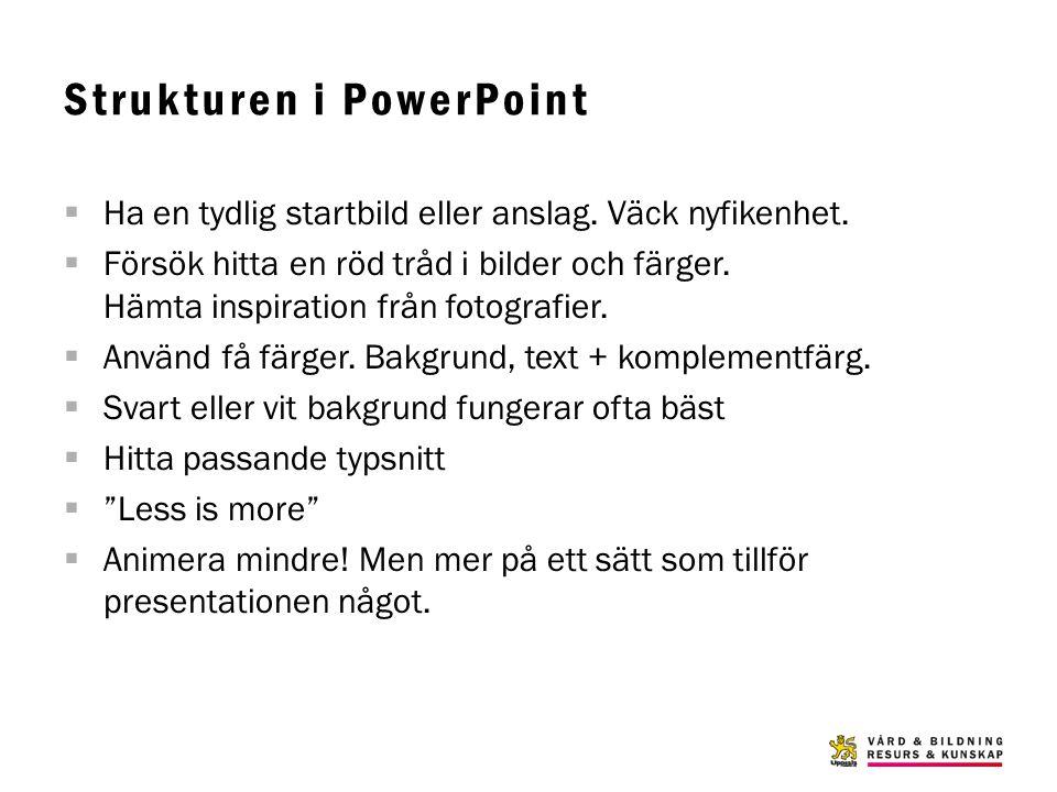 Strukturen i PowerPoint  Ha en tydlig startbild eller anslag. Väck nyfikenhet.  Försök hitta en röd tråd i bilder och färger. Hämta inspiration från