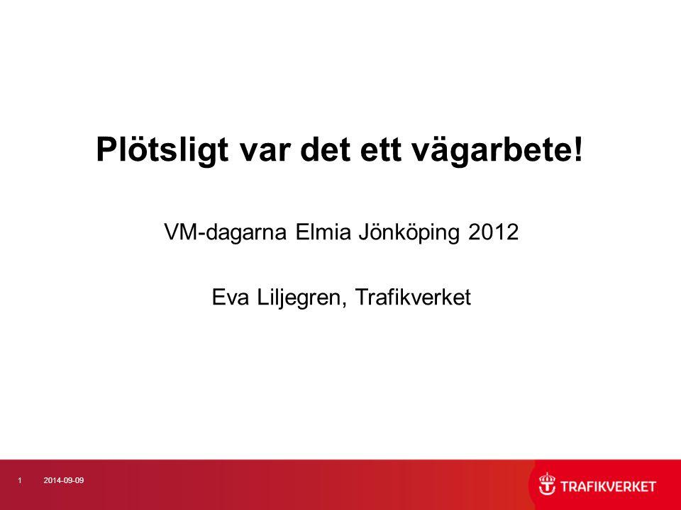 12014-09-09 Plötsligt var det ett vägarbete! VM-dagarna Elmia Jönköping 2012 Eva Liljegren, Trafikverket