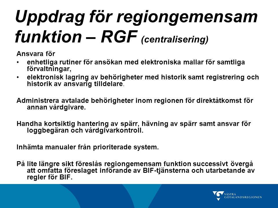 Uppdrag för regiongemensam funktion – RGF (centralisering) Ansvara för enhetliga rutiner för ansökan med elektroniska mallar för samtliga förvaltningar, elektronisk lagring av behörigheter med historik samt registrering och historik av ansvarig tilldelare.