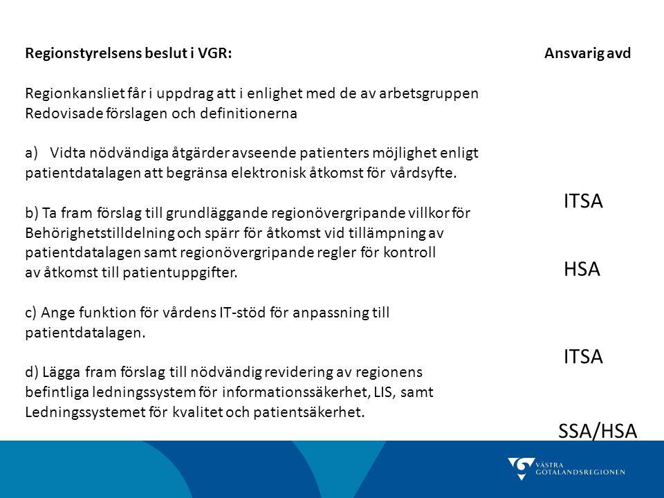 Regionstyrelsens beslut i VGR: Ansvarig avd Regionkansliet får i uppdrag att i enlighet med de av arbetsgruppen Redovisade förslagen och definitionern