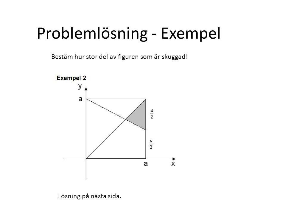Problemlösning - Exempel Bestäm hur stor del av figuren som är skuggad! Lösning på nästa sida.
