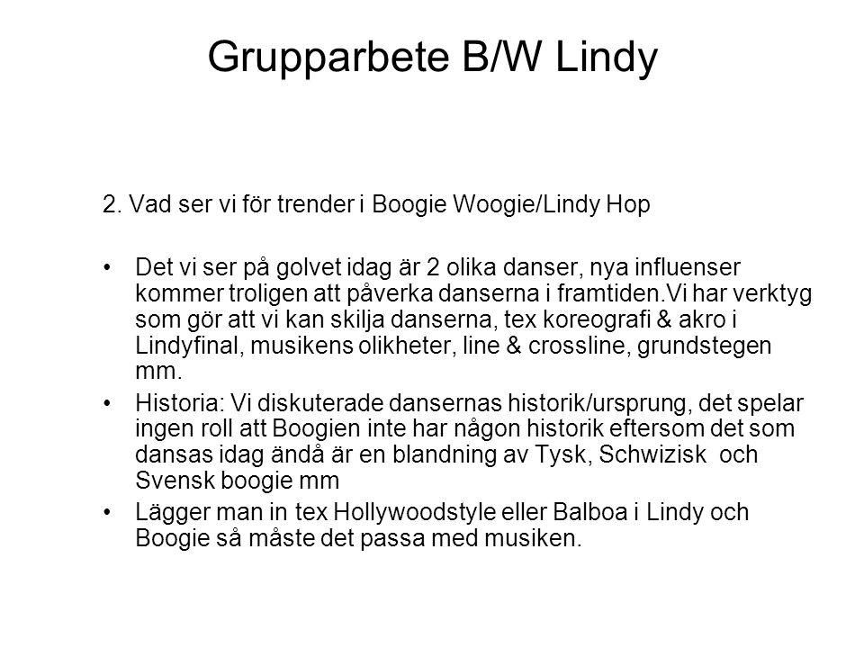 Grupparbete B/W Lindy 2. Vad ser vi för trender i Boogie Woogie/Lindy Hop Det vi ser på golvet idag är 2 olika danser, nya influenser kommer troligen