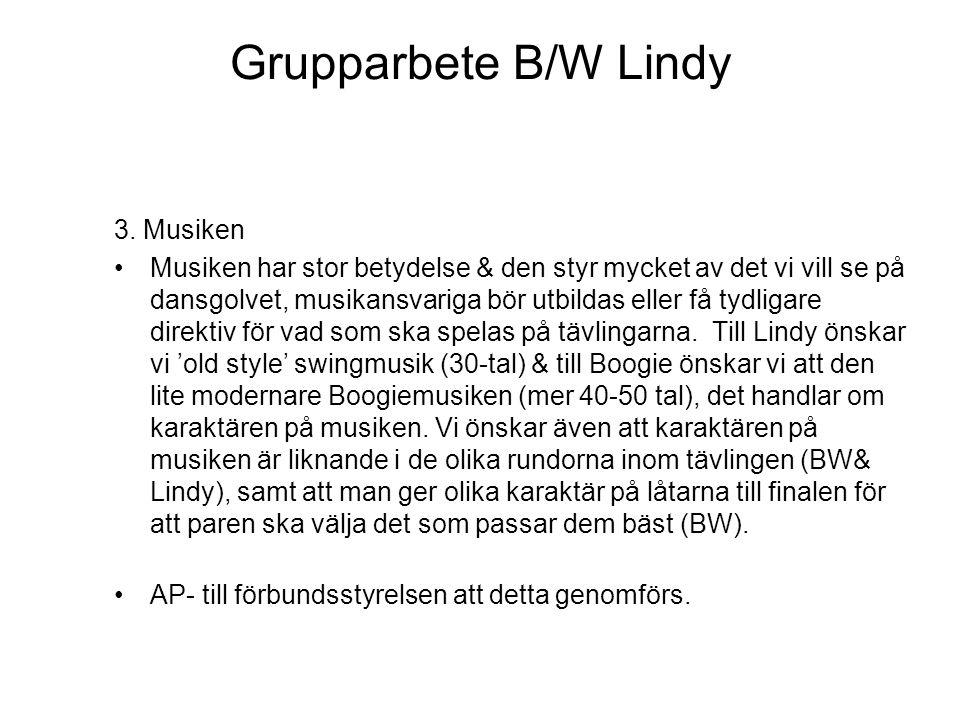 Grupparbete B/W Lindy 3. Musiken Musiken har stor betydelse & den styr mycket av det vi vill se på dansgolvet, musikansvariga bör utbildas eller få ty