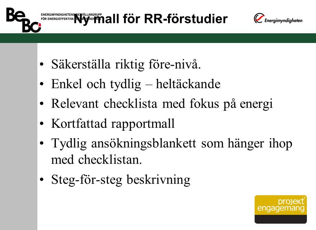 Ny mall för RR-förstudier Säkerställa riktig före-nivå. Enkel och tydlig – heltäckande Relevant checklista med fokus på energi Kortfattad rapportmall