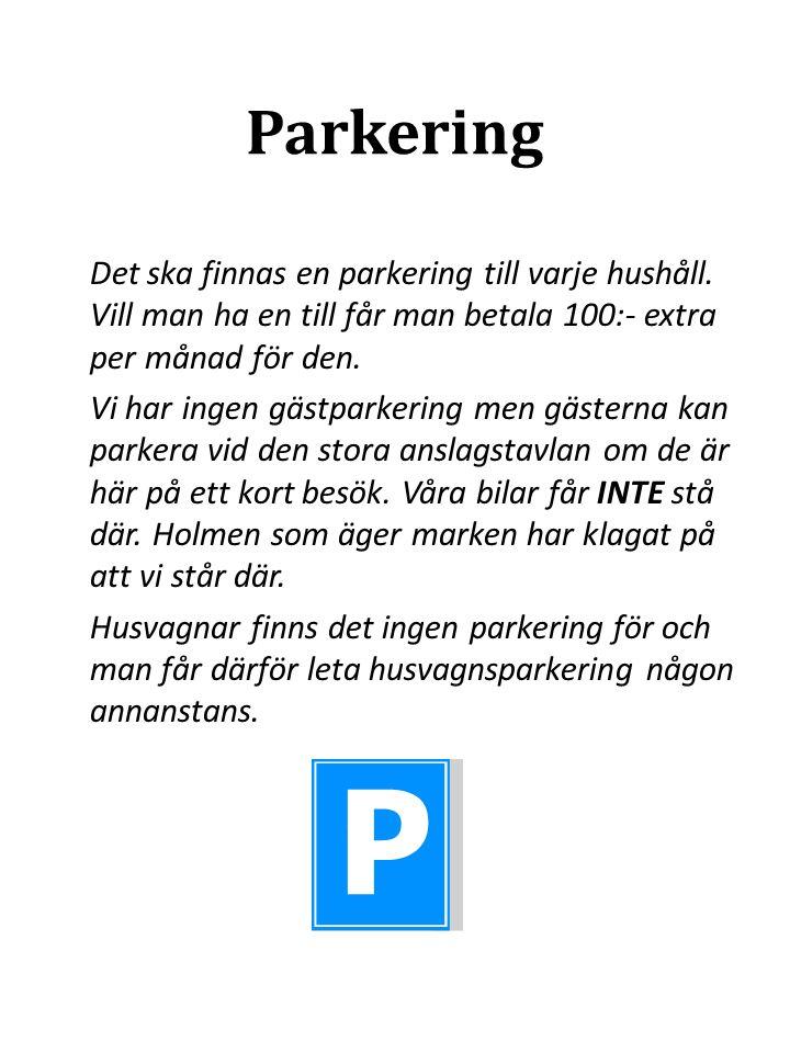 Parkering Det ska finnas en parkering till varje hushåll.