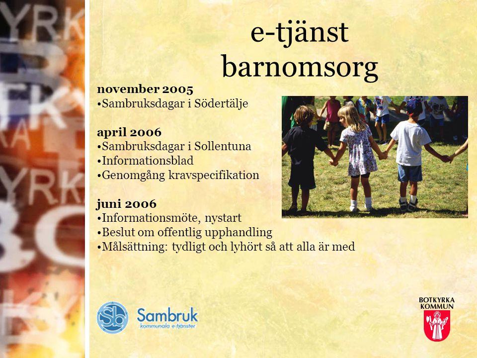 e-tjänst barnomsorg november 2005 Sambruksdagar i Södertälje april 2006 Sambruksdagar i Sollentuna Informationsblad Genomgång kravspecifikation juni 2