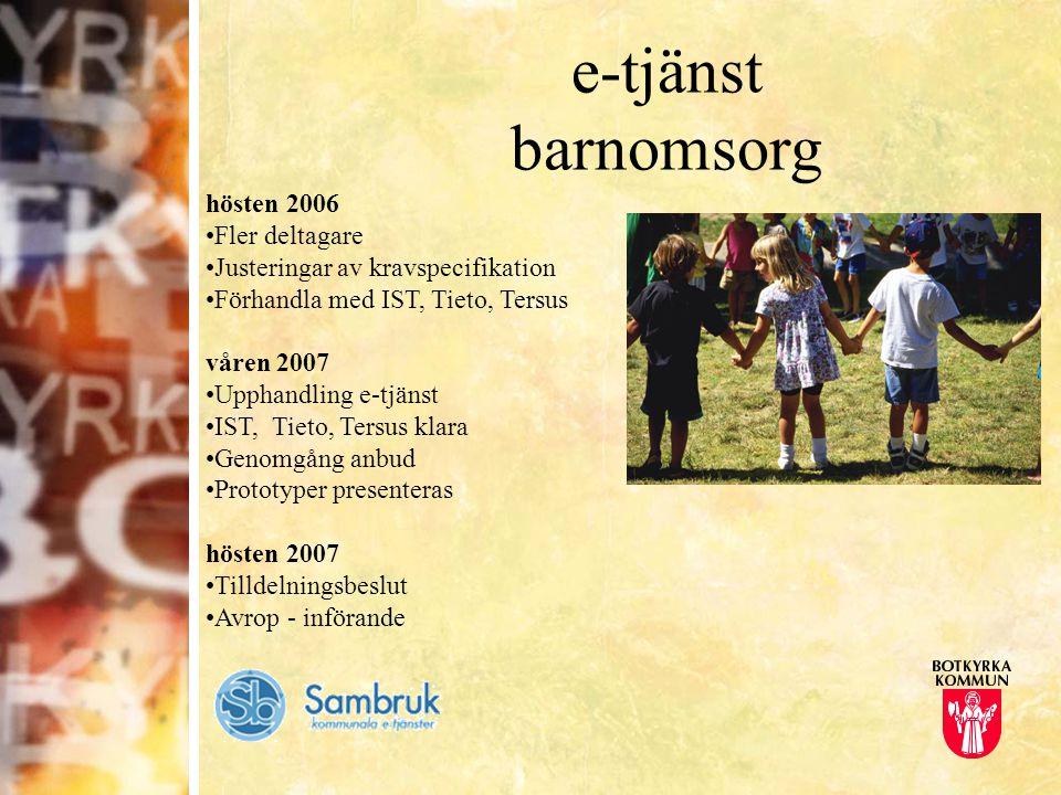 e-tjänst barnomsorg hösten 2006 Fler deltagare Justeringar av kravspecifikation Förhandla med IST, Tieto, Tersus våren 2007 Upphandling e-tjänst IST,