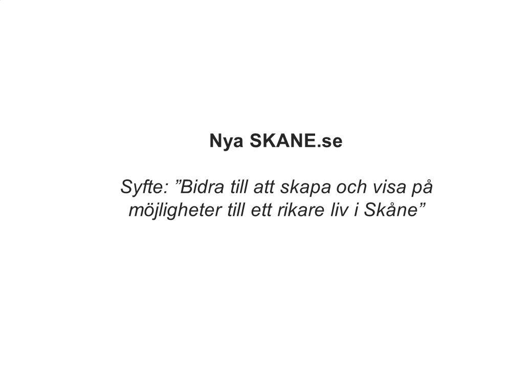 """Nya SKANE.se Syfte: """"Bidra till att skapa och visa på möjligheter till ett rikare liv i Skåne"""""""