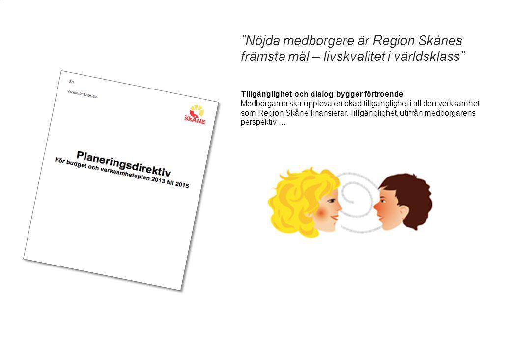 """""""Nöjda medborgare är Region Skånes främsta mål – livskvalitet i världsklass"""" Tillgänglighet och dialog bygger förtroende Medborgarna ska uppleva en ök"""