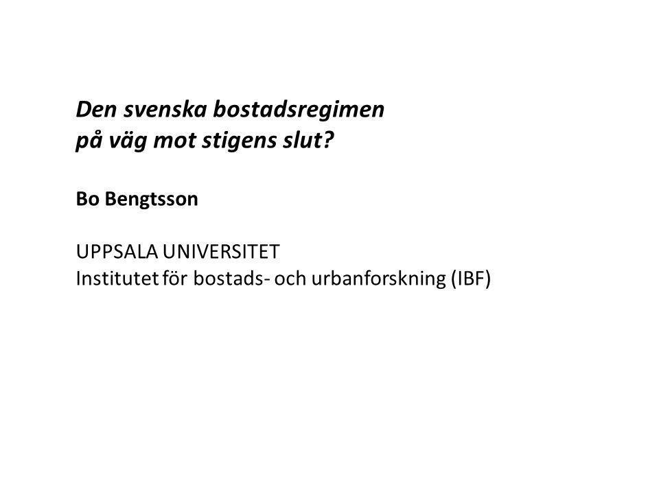Den svenska bostadsregimen på väg mot stigens slut? Bo Bengtsson UPPSALA UNIVERSITET Institutet för bostads- och urbanforskning (IBF)