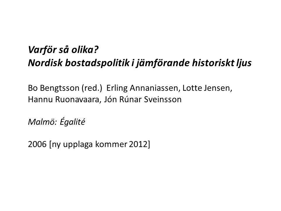 Varför så olika? Nordisk bostadspolitik i jämförande historiskt ljus Bo Bengtsson (red.) Erling Annaniassen, Lotte Jensen, Hannu Ruonavaara, Jón Rúnar