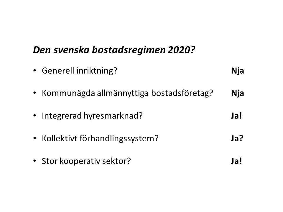 Den svenska bostadsregimen 2020? Generell inriktning?Nja Kommunägda allmännyttiga bostadsföretag?Nja Integrerad hyresmarknad?Ja! Kollektivt förhandlin