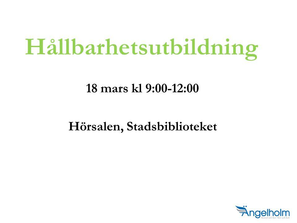 18 mars kl 9:00-12:00 Hörsalen, Stadsbiblioteket Hållbarhetsutbildning