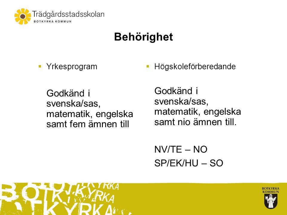 Behörighet  Yrkesprogram Godkänd i svenska/sas, matematik, engelska samt fem ämnen till  Högskoleförberedande Godkänd i svenska/sas, matematik, enge