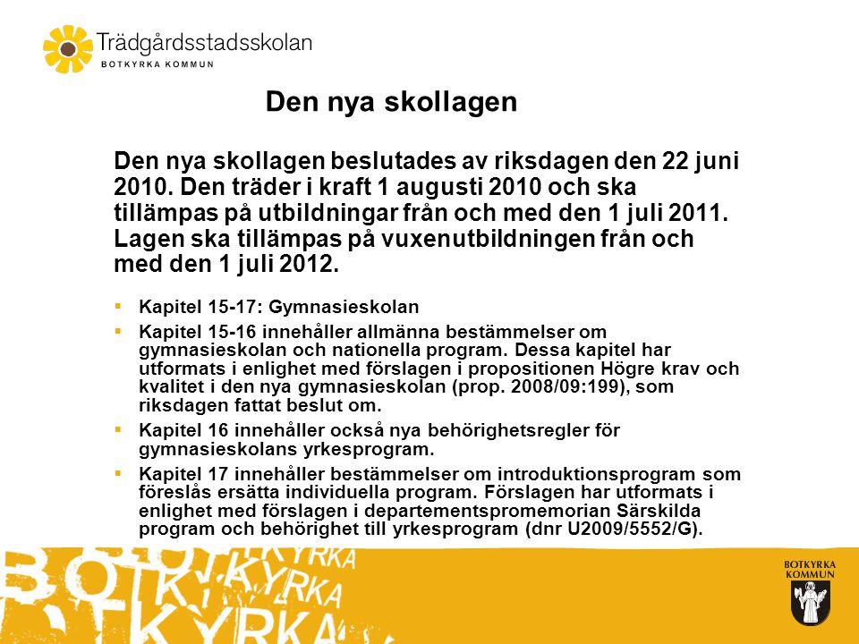 Den nya skollagen beslutades av riksdagen den 22 juni 2010. Den träder i kraft 1 augusti 2010 och ska tillämpas på utbildningar från och med den 1 jul