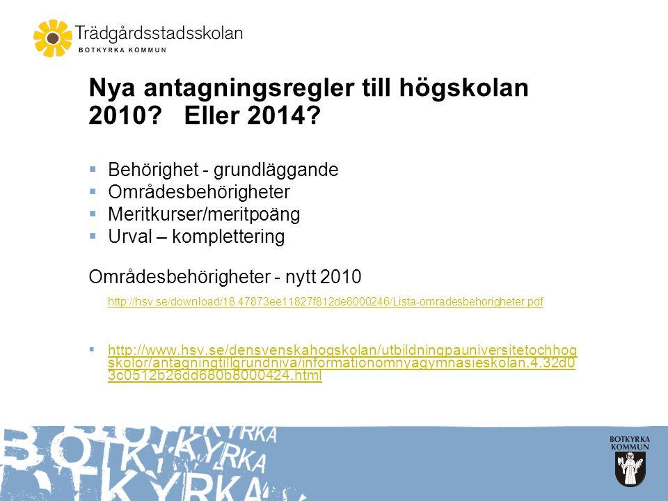 Nya antagningsregler till högskolan 2010? Eller 2014?  Behörighet - grundläggande  Områdesbehörigheter  Meritkurser/meritpoäng  Urval – kompletter