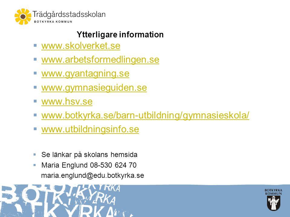 Ytterligare information  www.skolverket.se www.skolverket.se  www.arbetsformedlingen.se www.arbetsformedlingen.se  www.gyantagning.se www.gyantagni