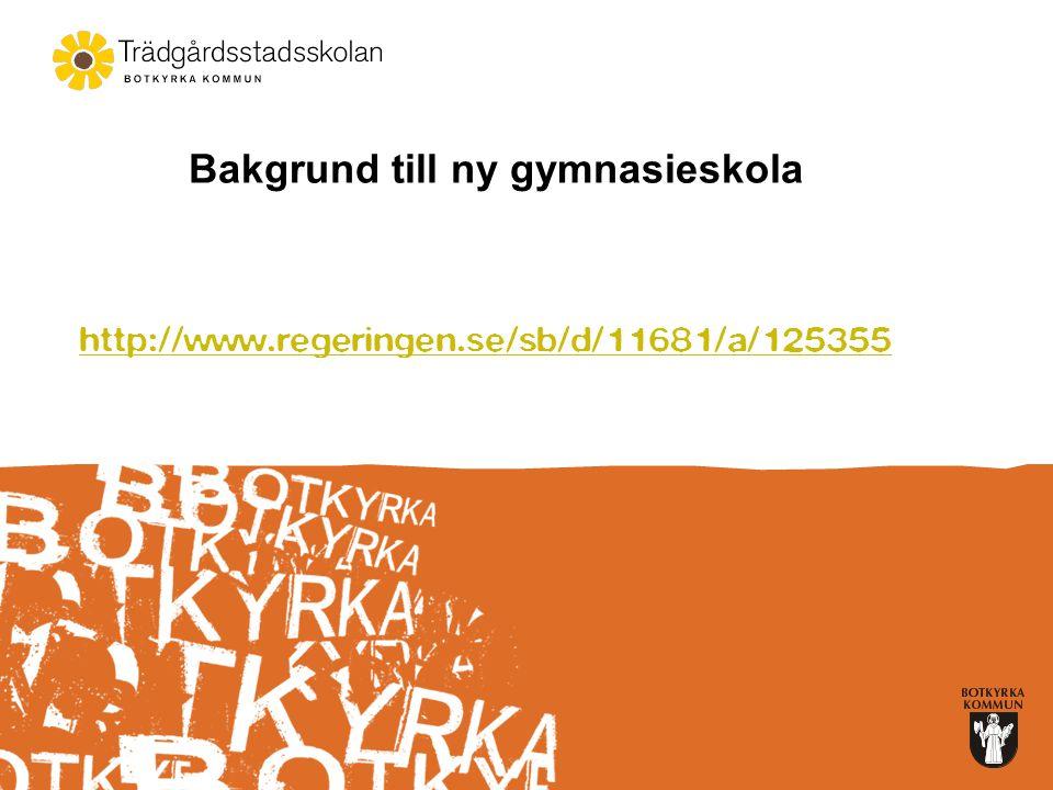 http://www.regeringen.se/sb/d/11681/a/125355 Bakgrund till ny gymnasieskola