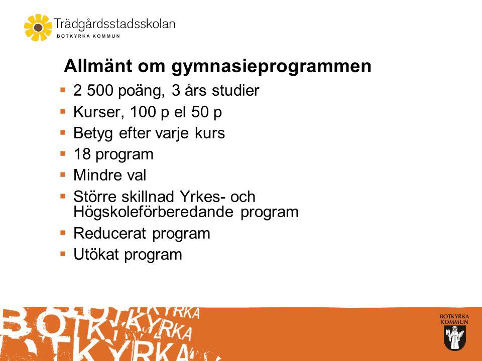 Allmänt om gymnasieprogrammen  2 500 poäng, 3 års studier  Kurser, 100 p el 50 p  Betyg efter varje kurs  18 program  Mindre val  Större skillna