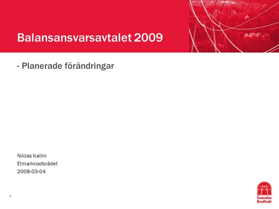 1 Balansansvarsavtalet 2009 - Planerade förändringar Niklas Kallin Elmarknadsrådet 2008-03-04