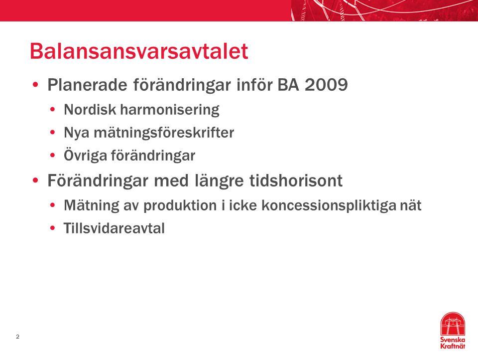 2 Balansansvarsavtalet Planerade förändringar inför BA 2009 Nordisk harmonisering Nya mätningsföreskrifter Övriga förändringar Förändringar med längre