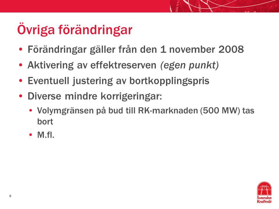 8 Övriga förändringar Förändringar gäller från den 1 november 2008 Aktivering av effektreserven (egen punkt) Eventuell justering av bortkopplingspris