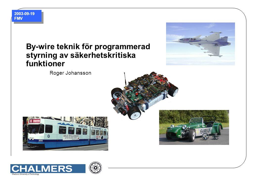 2003-09-19 FMV By-wire teknik för programmerad styrning av säkerhetskritiska funktioner Roger Johansson