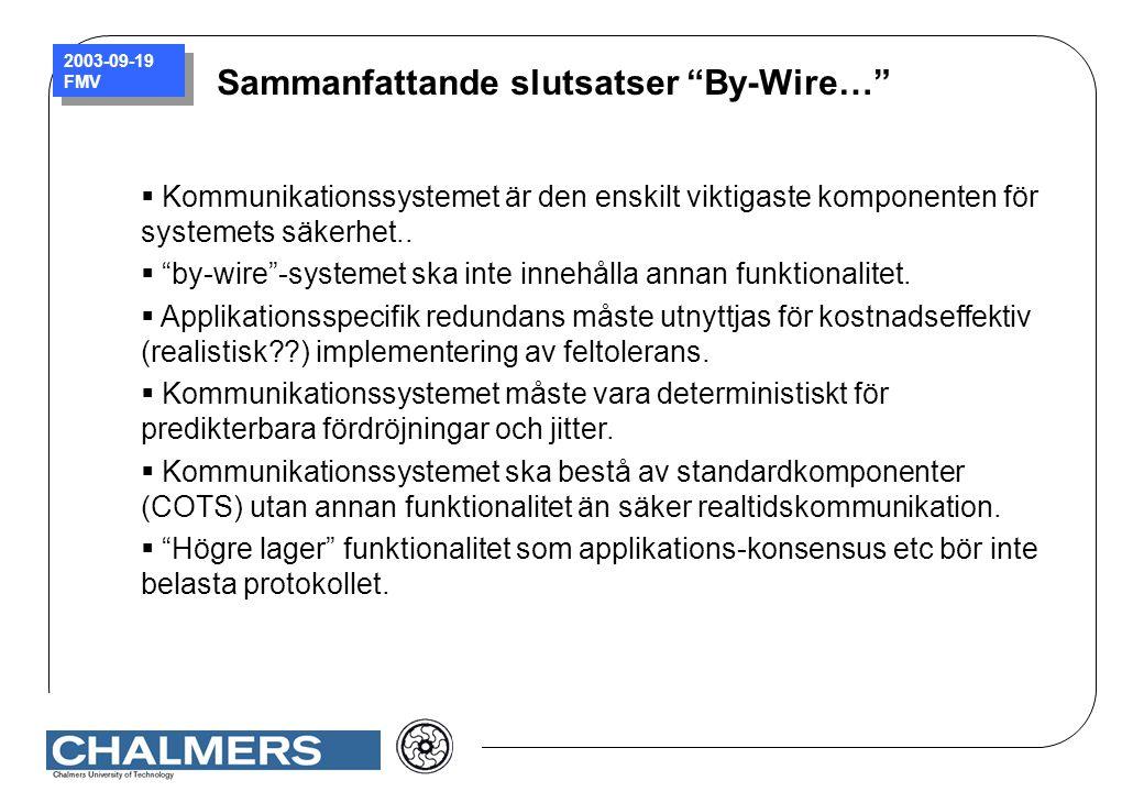 """2003-09-19 FMV  Kommunikationssystemet är den enskilt viktigaste komponenten för systemets säkerhet..  """"by-wire""""-systemet ska inte innehålla annan f"""