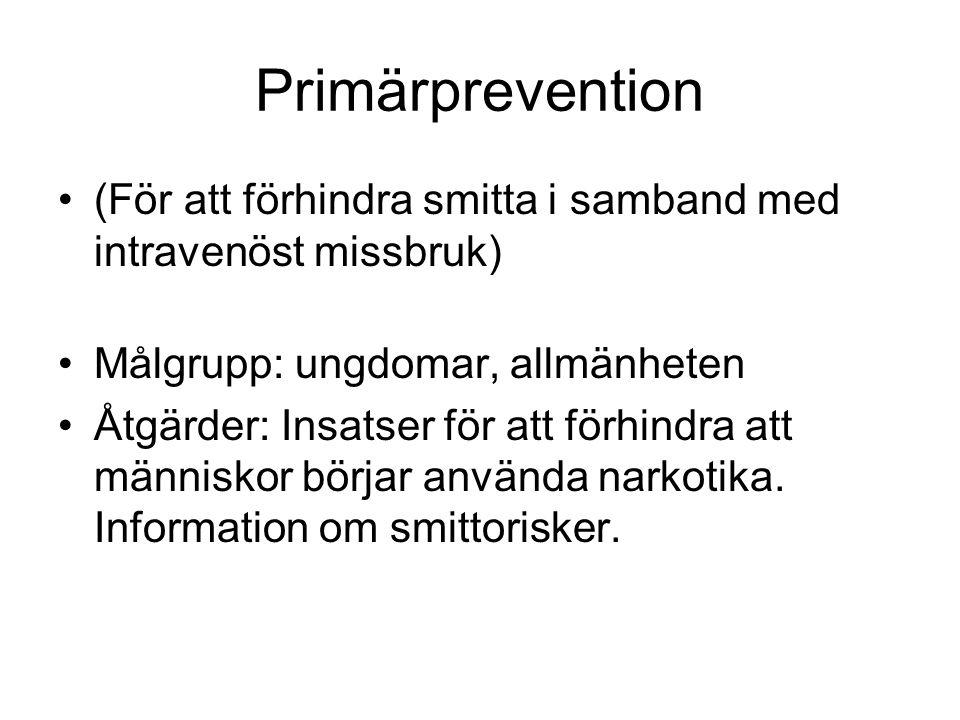 Primärprevention (För att förhindra smitta i samband med intravenöst missbruk) Målgrupp: ungdomar, allmänheten Åtgärder: Insatser för att förhindra att människor börjar använda narkotika.