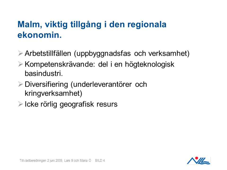Tillväxtberedningen 2 juni 2009, Lars S och Maria Ö BILD 4 Malm, viktig tillgång i den regionala ekonomin.  Arbetstillfällen (uppbyggnadsfas och verk