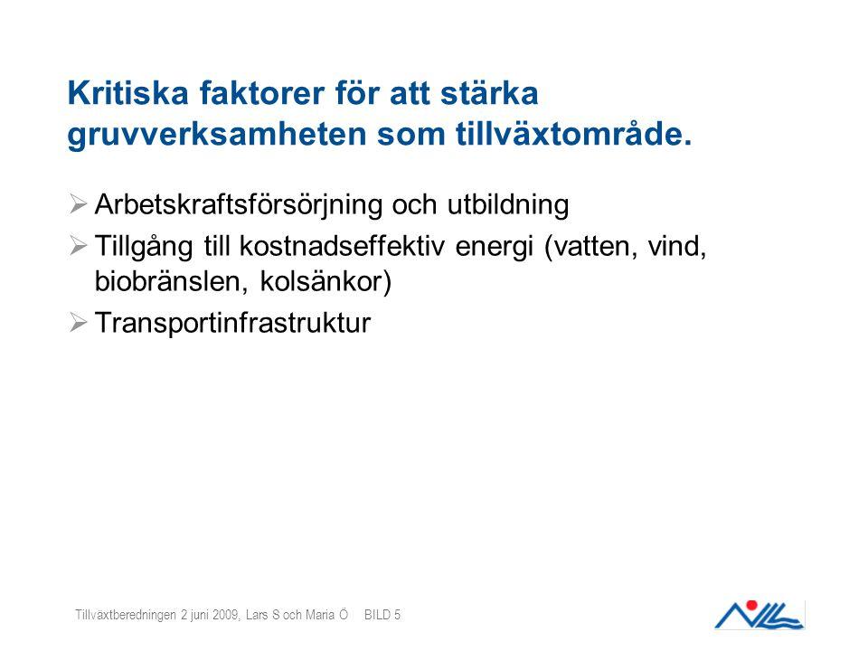 Tillväxtberedningen 2 juni 2009, Lars S och Maria Ö BILD 5 Kritiska faktorer för att stärka gruvverksamheten som tillväxtområde.  Arbetskraftsförsörj