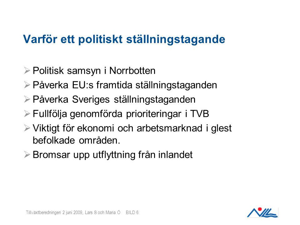 Tillväxtberedningen 2 juni 2009, Lars S och Maria Ö BILD 6 Varför ett politiskt ställningstagande  Politisk samsyn i Norrbotten  Påverka EU:s framti