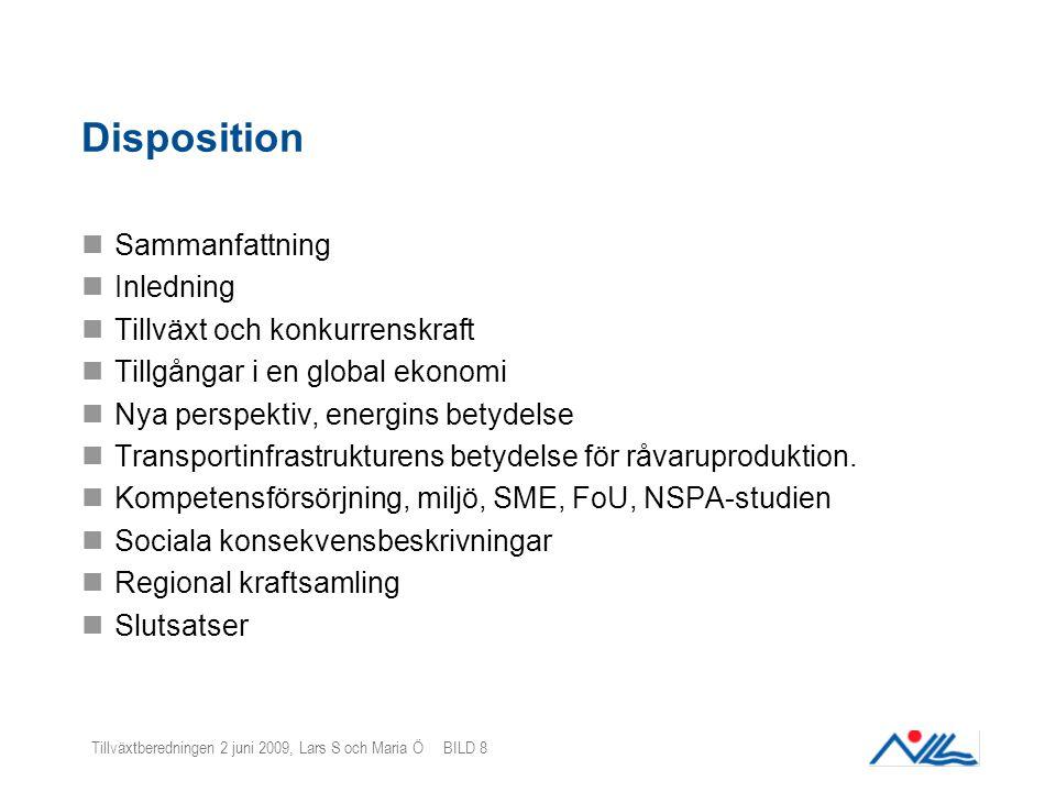 Tillväxtberedningen 2 juni 2009, Lars S och Maria Ö BILD 8 Disposition Sammanfattning Inledning Tillväxt och konkurrenskraft Tillgångar i en global ekonomi Nya perspektiv, energins betydelse Transportinfrastrukturens betydelse för råvaruproduktion.