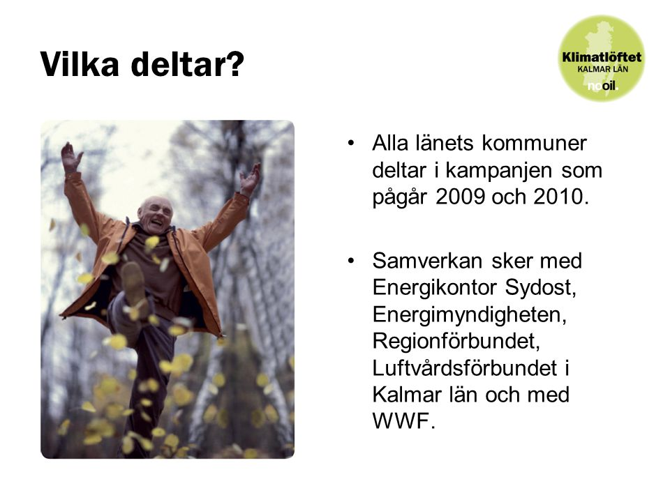 Tidsplan hösten 2009 2/10 7-18/12 FNs klimatmöte i Köpenhamn Kick-off kampanj i kommunerna 5-11/10 Ambassadörsutbildningar Möte Arb.grupp Klimatlöftet Lansering regional webbplats Kampanj aktiviteter kommuner Marknadsföringsinsatser