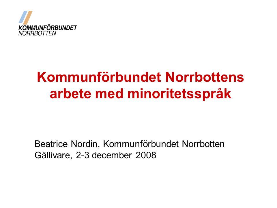 Kommunförbundet Norrbottens arbete med minoritetsspråk Beatrice Nordin, Kommunförbundet Norrbotten Gällivare, 2-3 december 2008