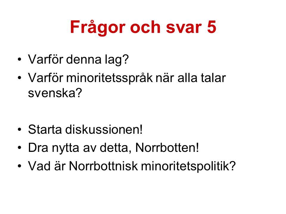 Frågor och svar 5 Varför denna lag. Varför minoritetsspråk när alla talar svenska.