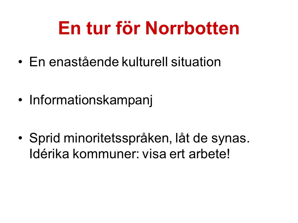 En tur för Norrbotten En enastående kulturell situation Informationskampanj Sprid minoritetsspråken, låt de synas.