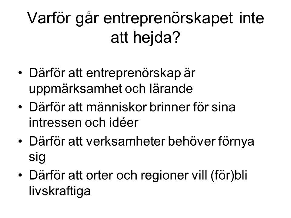 Varför går entreprenörskapet inte att hejda? Därför att entreprenörskap är uppmärksamhet och lärande Därför att människor brinner för sina intressen o