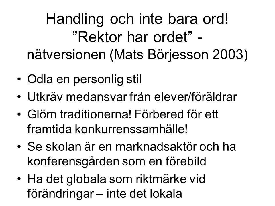 """Handling och inte bara ord! """"Rektor har ordet"""" - nätversionen (Mats Börjesson 2003) Odla en personlig stil Utkräv medansvar från elever/föräldrar Glöm"""