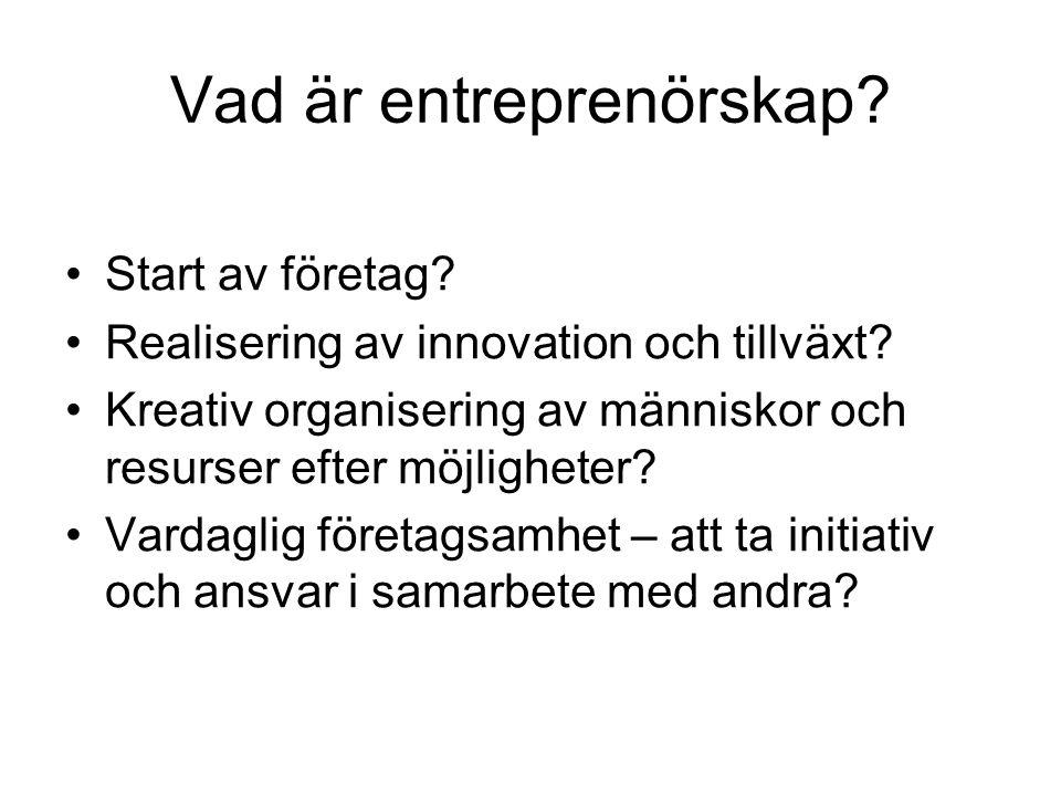 Vad är entreprenörskap? Start av företag? Realisering av innovation och tillväxt? Kreativ organisering av människor och resurser efter möjligheter? Va