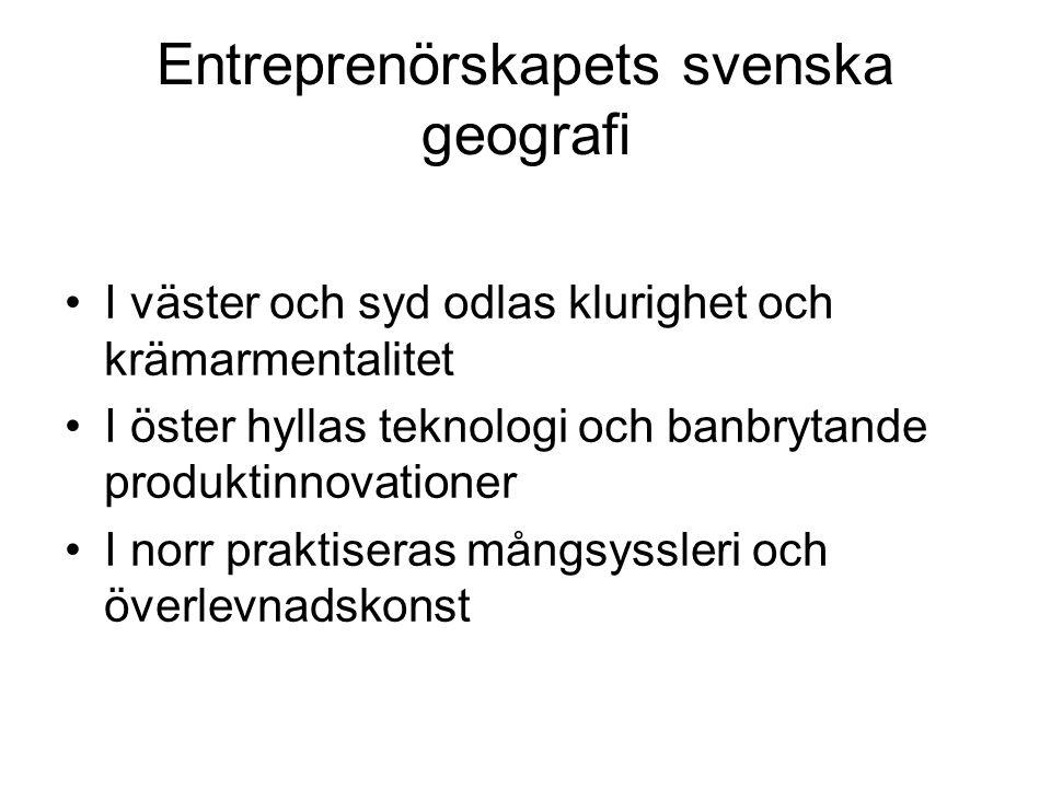 Entreprenörskapets svenska geografi I väster och syd odlas klurighet och krämarmentalitet I öster hyllas teknologi och banbrytande produktinnovationer