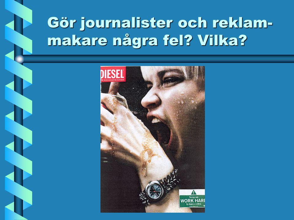 Gör journalister och reklam- makare några fel? Vilka?