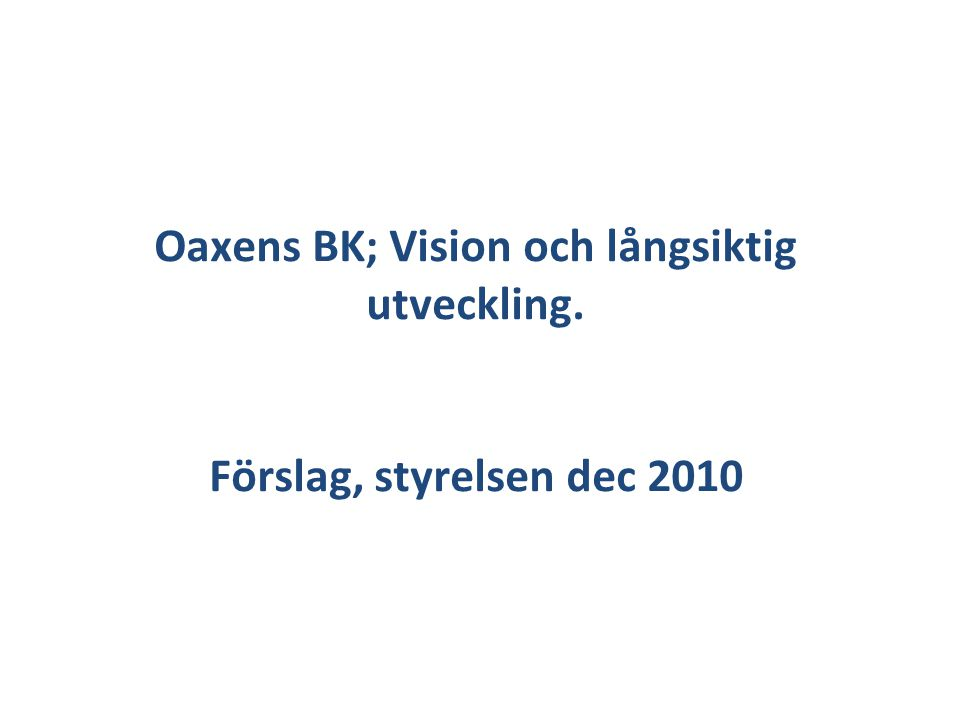 Vision: Oaxen BK – Ostkustens Pärla En aktiv och välfungerande klubb med mycket gott renomé som lockar båtmänniskor med ett genuint intresse för båtar och båtliv.