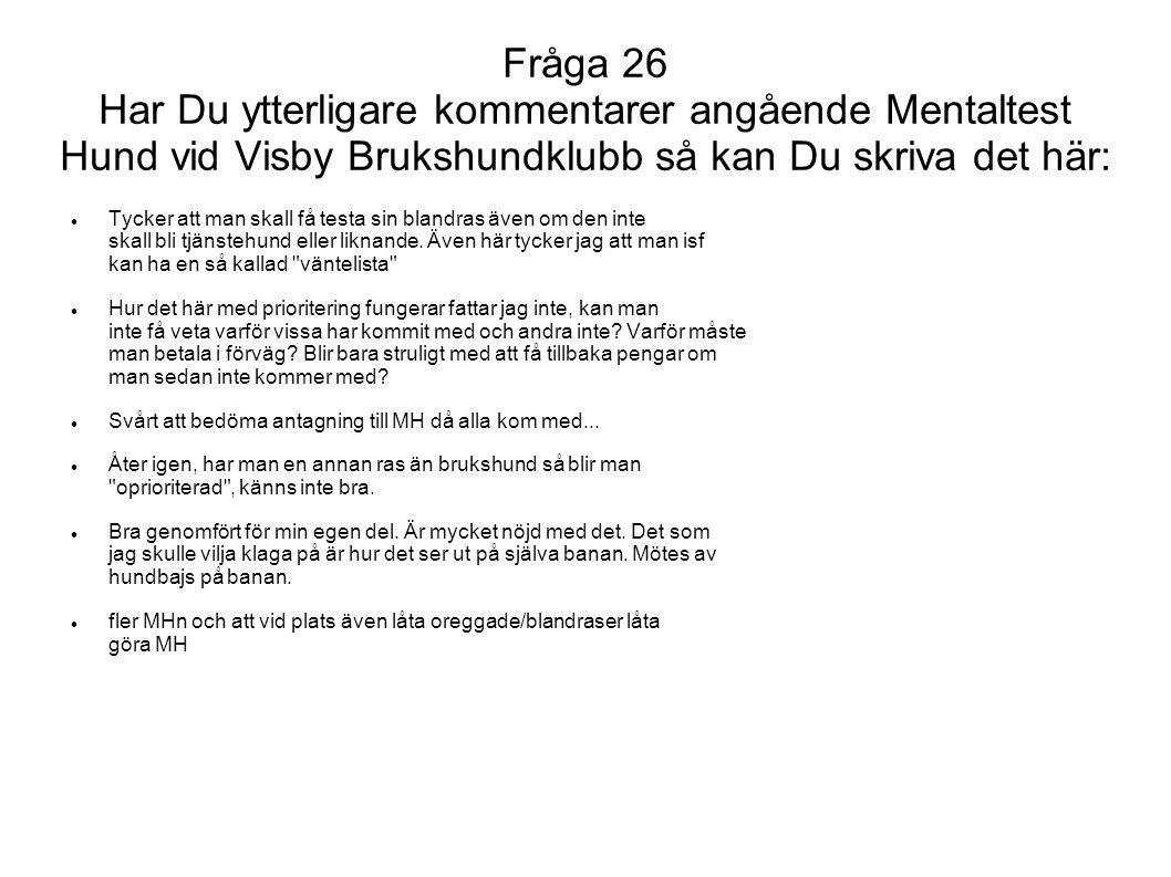 Fråga 26 Har Du ytterligare kommentarer angående Mentaltest Hund vid Visby Brukshundklubb så kan Du skriva det här: Tycker att man skall få testa sin
