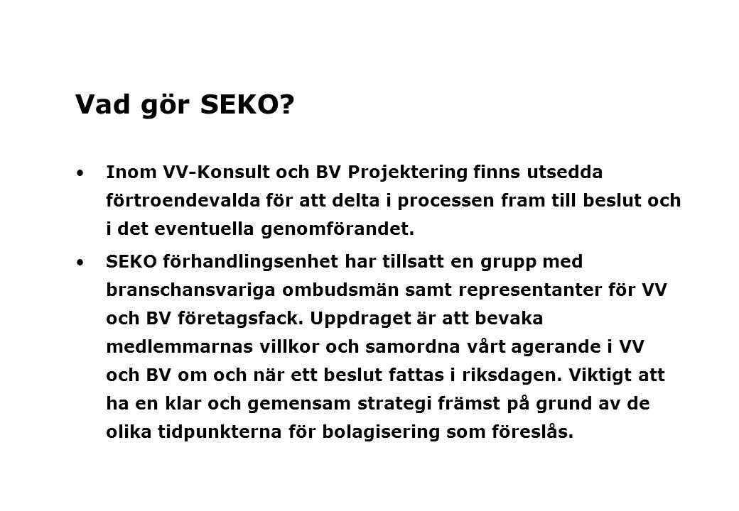 Vad gör SEKO? Inom VV-Konsult och BV Projektering finns utsedda förtroendevalda för att delta i processen fram till beslut och i det eventuella genomf
