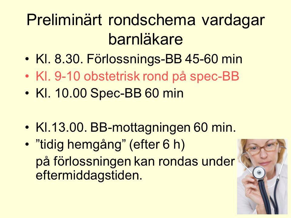 Preliminärt rondschema vardagar barnläkare Kl. 8.30. Förlossnings-BB 45-60 min Kl. 9-10 obstetrisk rond på spec-BB Kl. 10.00 Spec-BB 60 min Kl.13.00.