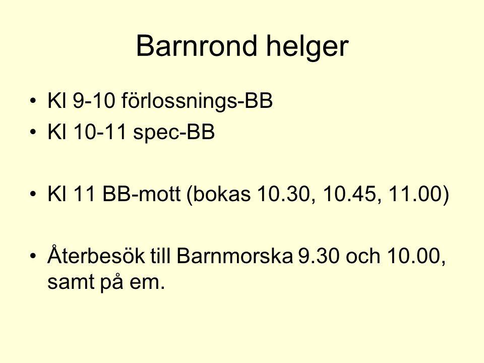 Barnrond helger Kl 9-10 förlossnings-BB Kl 10-11 spec-BB Kl 11 BB-mott (bokas 10.30, 10.45, 11.00) Återbesök till Barnmorska 9.30 och 10.00, samt på e