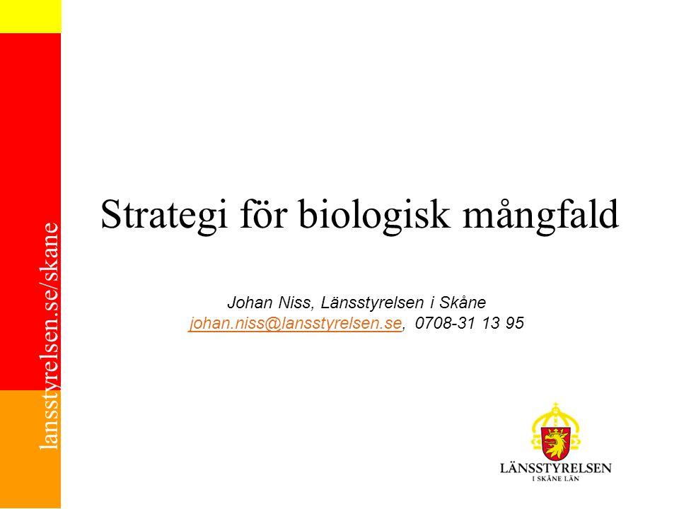 lansstyrelsen.se/skane Strategi för biologisk mångfald Johan Niss, Länsstyrelsen i Skåne johan.niss@lansstyrelsen.se, 0708-31 13 95 johan.niss@lanssty