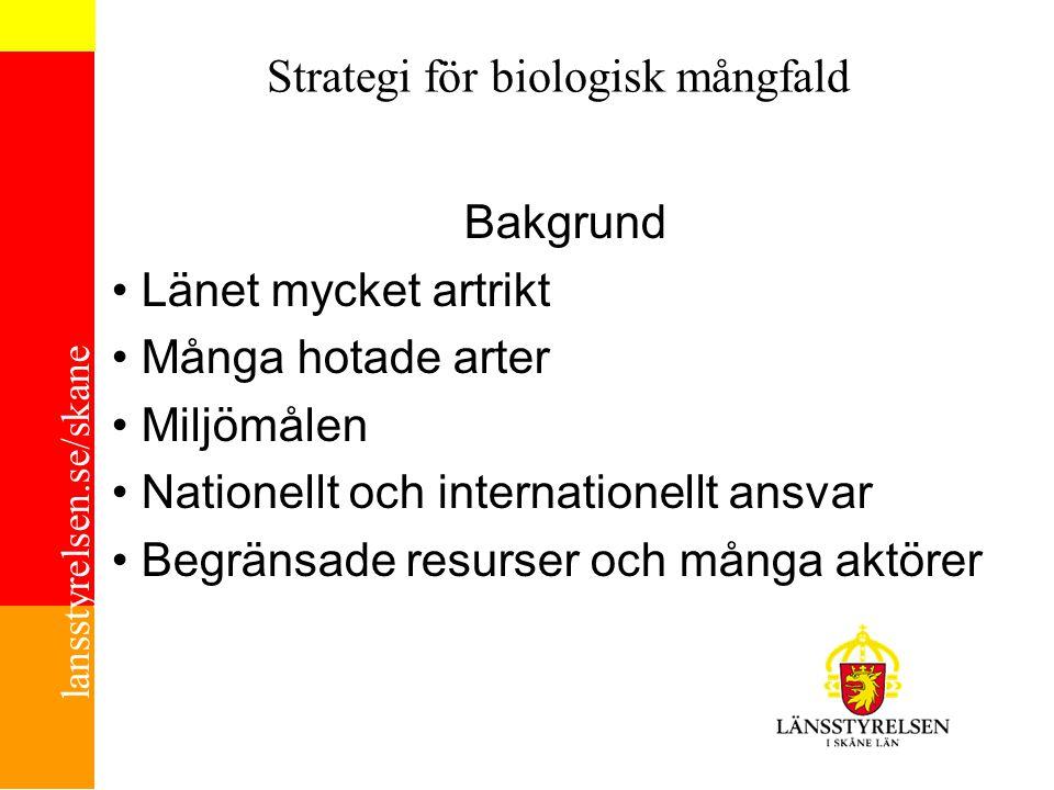 lansstyrelsen.se/skane Strategi för biologisk mångfald Bakgrund Länet mycket artrikt Många hotade arter Miljömålen Nationellt och internationellt ansv
