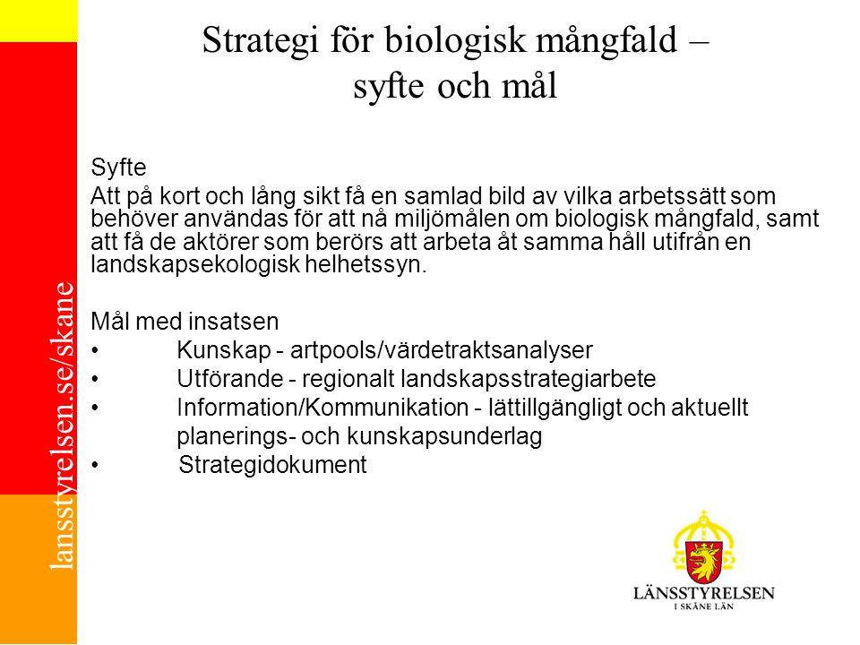 lansstyrelsen.se/skane Strategi för biologisk mångfald – syfte och mål Syfte Att på kort och lång sikt få en samlad bild av vilka arbetssätt som behöv